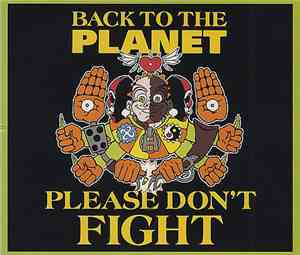 Back To The Planet - Please Don't Fight