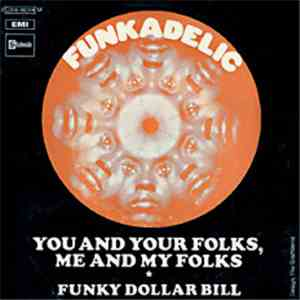 Funkadelic - You And Your Folks Me And My Folks / Funky Dollar Bill