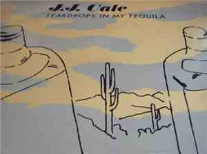J.J. Cale - Teardrops In My Tequila