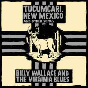 Billy Wallace And The Virginia Blues - Tucumcari, New Mexico And Other Songs