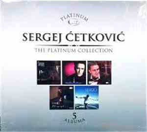 Sergej Ćetković - The Platinum Collection 5 Albuma