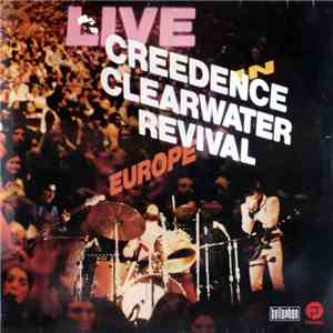 Creedence Clearwater Revival - Live In Europe